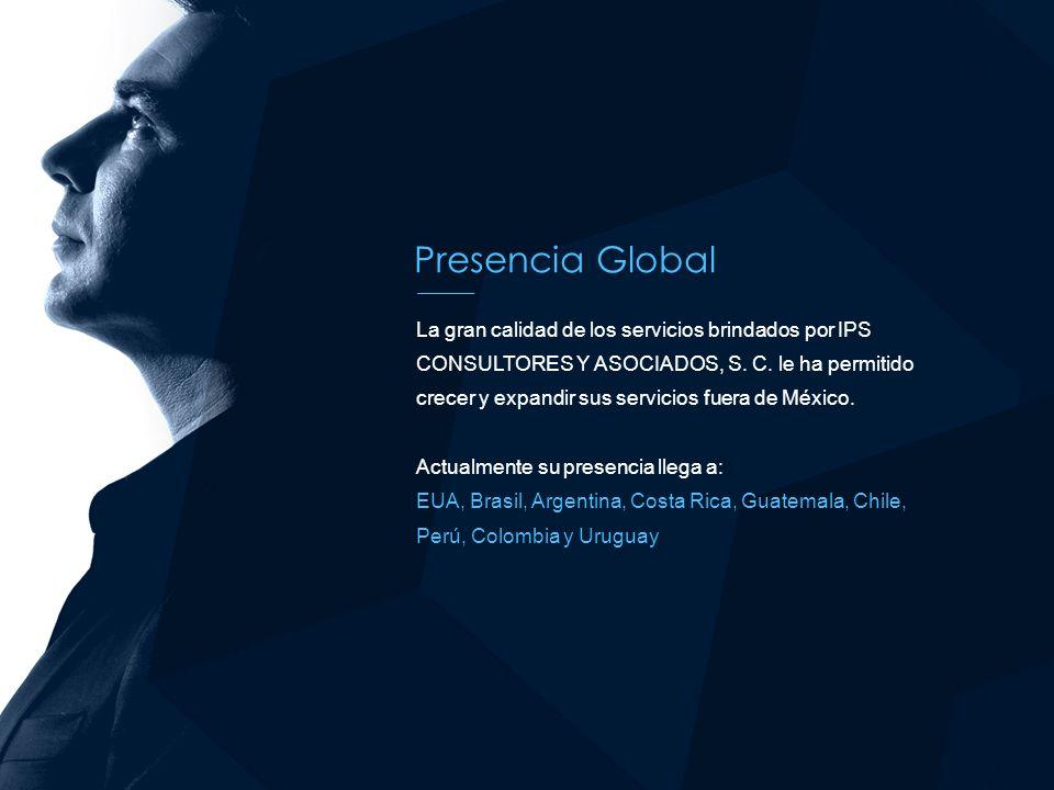 Presencia Global La gran calidad de los servicios brindados por IPS CONSULTORES Y ASOCIADOS, S. C. le ha permitido crecer y expandir sus servicios fue