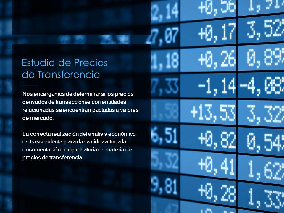 Estudio de Precios de Transferencia Nos encargamos de determinar si los precios derivados de transacciones con entidades relacionadas se encuentran pa