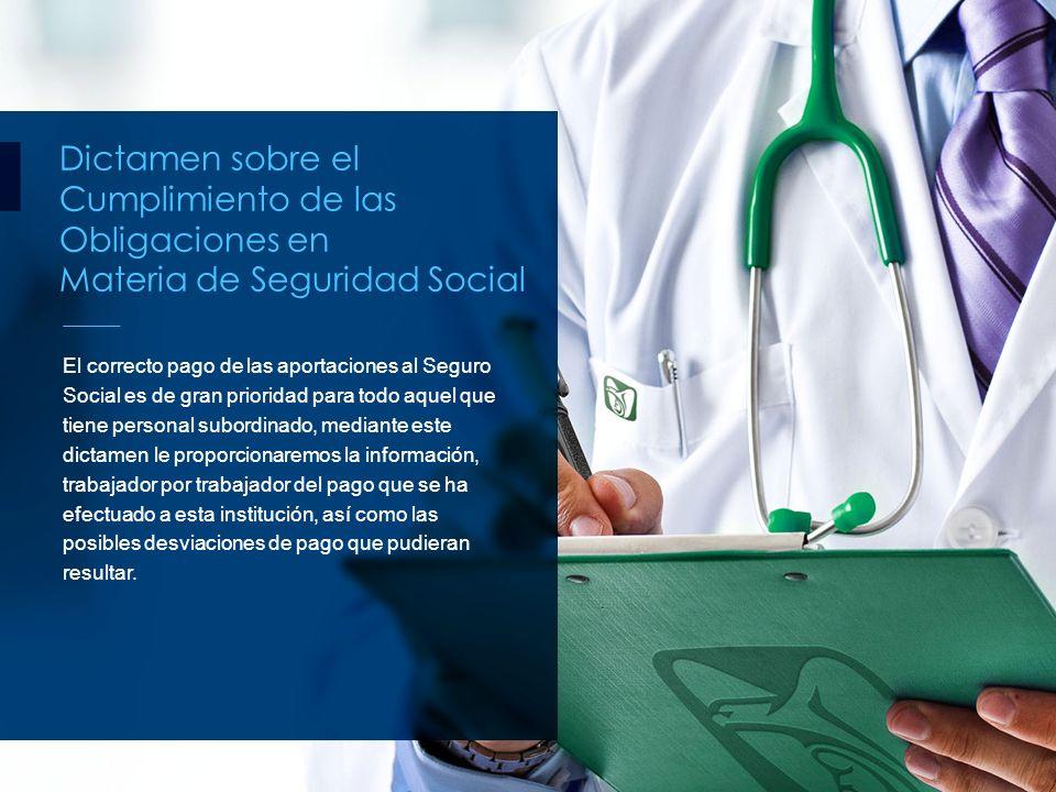 Dictamen sobre el Cumplimiento de las Obligaciones en Materia de Seguridad Social El correcto pago de las aportaciones al Seguro Social es de gran pri