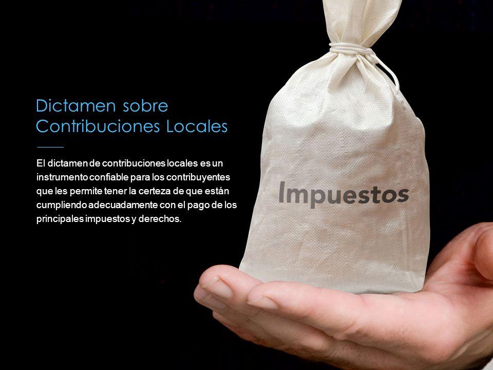 Dictamen sobre Contribuciones Locales El dictamen de contribuciones locales es un instrumento confiable para los contribuyentes que les permite tener