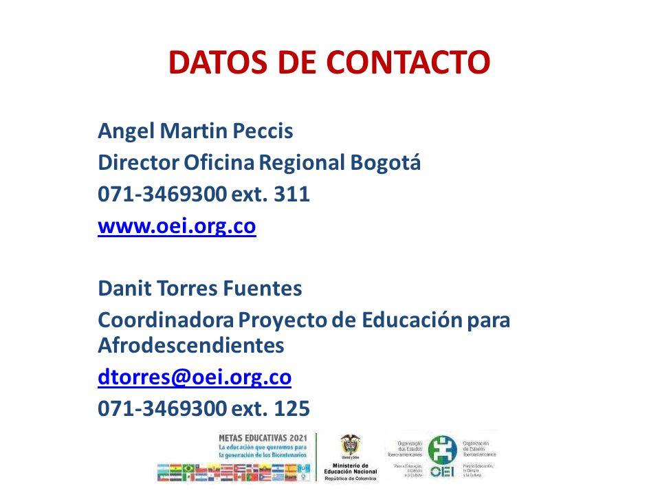 DATOS DE CONTACTO Angel Martin Peccis Director Oficina Regional Bogotá 071-3469300 ext. 311 www.oei.org.co Danit Torres Fuentes Coordinadora Proyecto