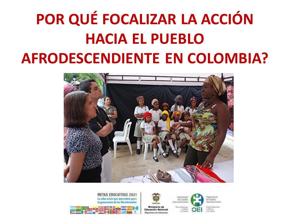 POR QUÉ FOCALIZAR LA ACCIÓN HACIA EL PUEBLO AFRODESCENDIENTE EN COLOMBIA?