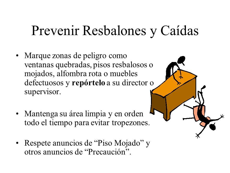 Prevenir Resbalones y Caídas Marque zonas de peligro como ventanas quebradas, pisos resbalosos o mojados, alfombra rota o muebles defectuosos y repórt