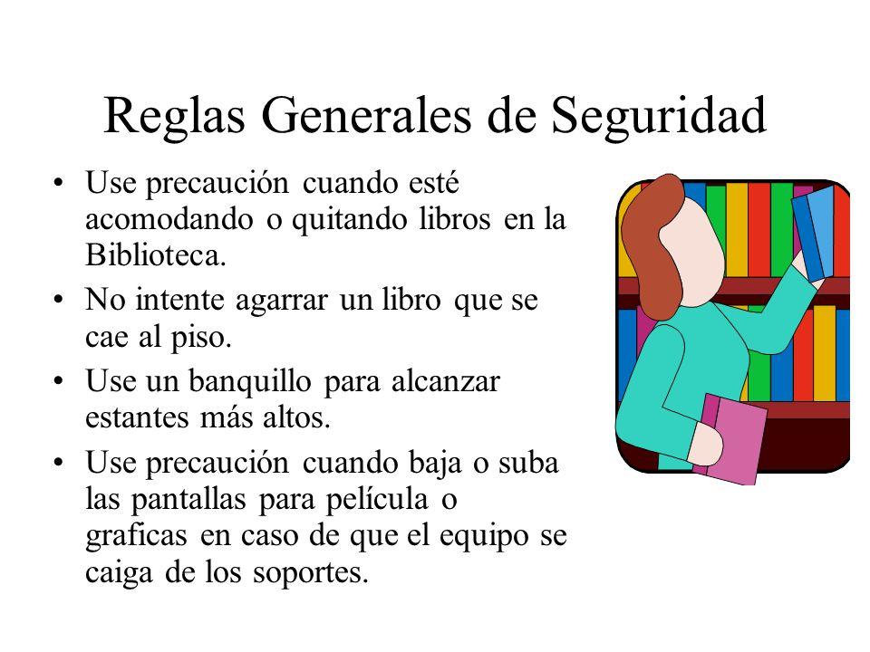 Reglas Generales de Seguridad Use precaución cuando esté acomodando o quitando libros en la Biblioteca. No intente agarrar un libro que se cae al piso