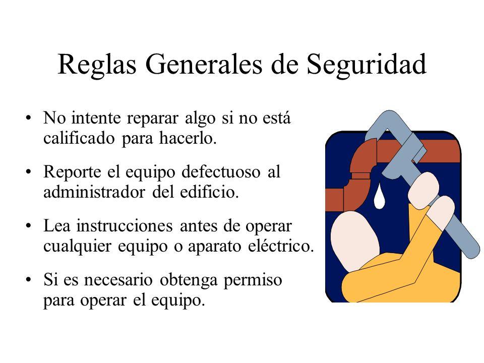 Reglas Generales de Seguridad No intente reparar algo si no está calificado para hacerlo. Reporte el equipo defectuoso al administrador del edificio.