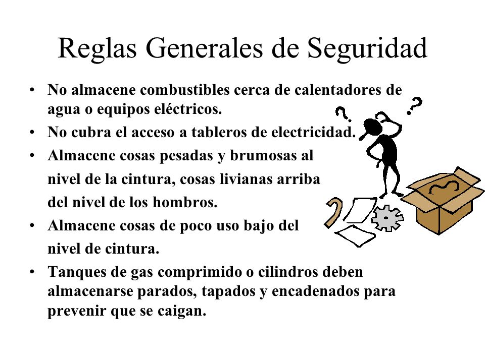 Reglas Generales de Seguridad No almacene combustibles cerca de calentadores de agua o equipos eléctricos. No cubra el acceso a tableros de electricid
