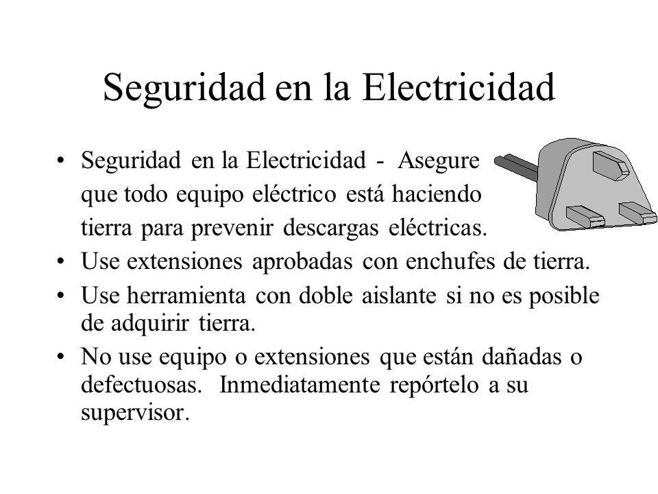 Seguridad en la Electricidad Seguridad en la Electricidad - Asegure que todo equipo eléctrico está haciendo tierra para prevenir descargas eléctricas.
