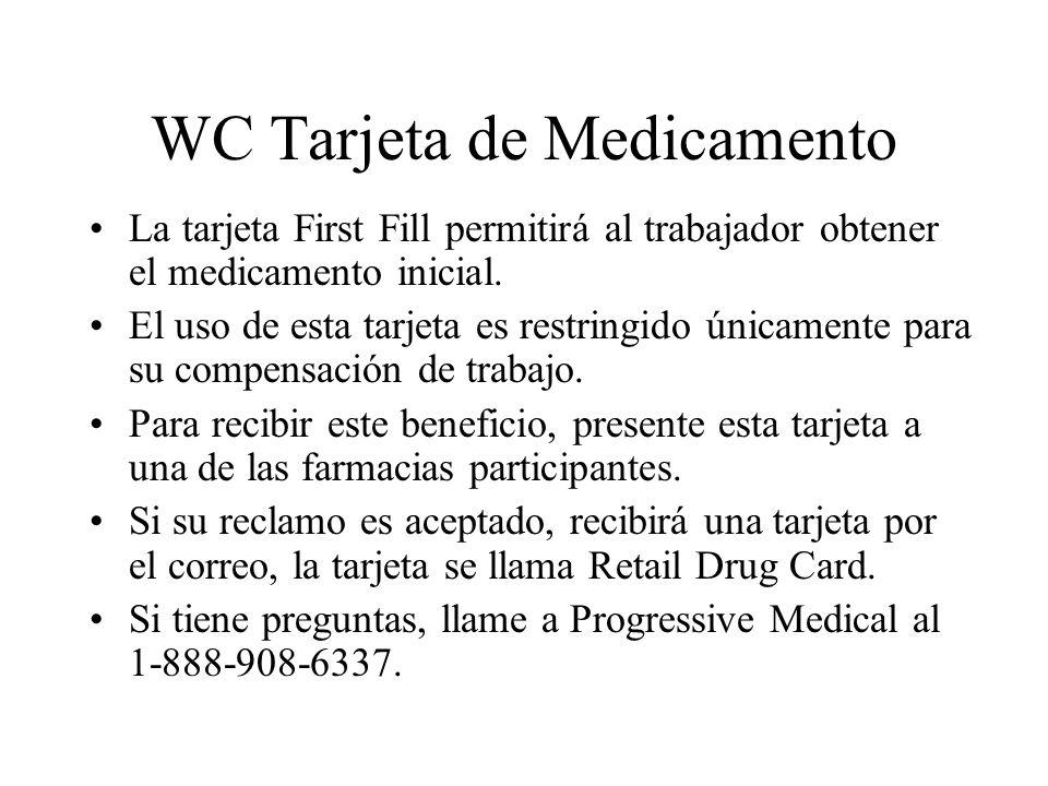 WC Tarjeta de Medicamento La tarjeta First Fill permitirá al trabajador obtener el medicamento inicial. El uso de esta tarjeta es restringido únicamen