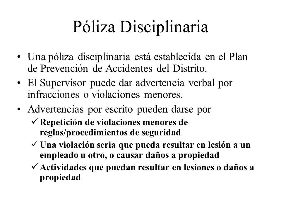 Póliza Disciplinaria Una póliza disciplinaria está establecida en el Plan de Prevención de Accidentes del Distrito. El Supervisor puede dar advertenci