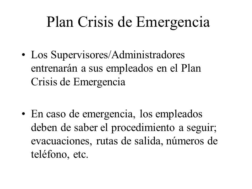 Plan Crisis de Emergencia Los Supervisores/Administradores entrenarán a sus empleados en el Plan Crisis de Emergencia En caso de emergencia, los emple