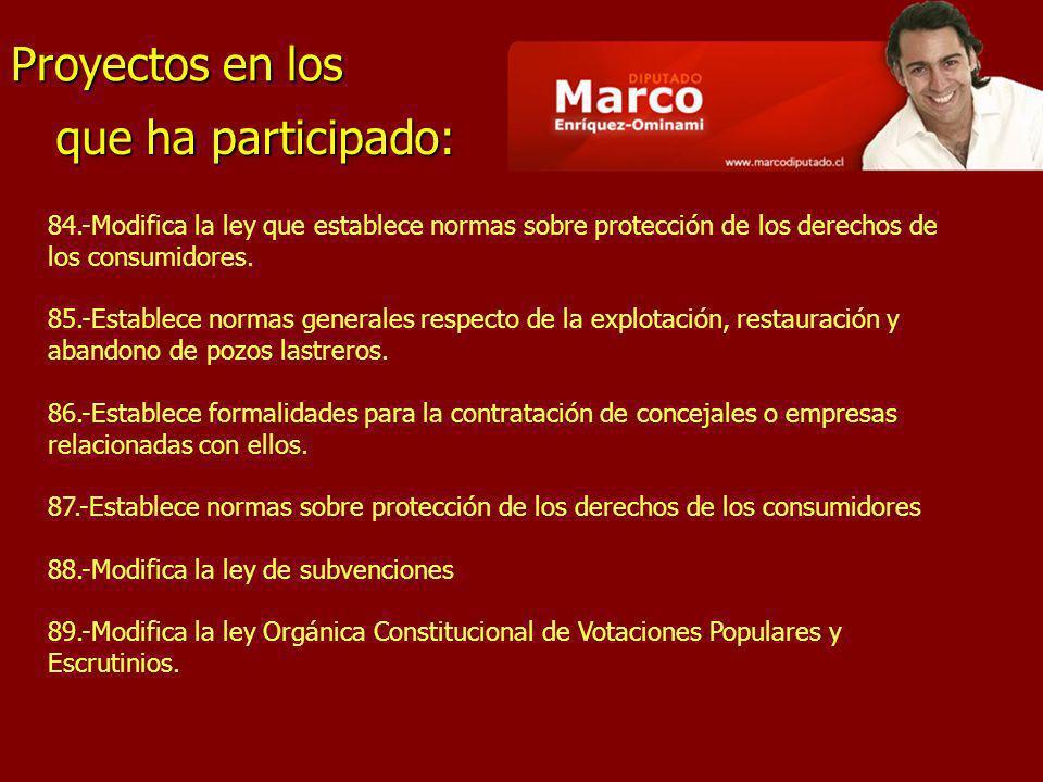 Proyectos en los que ha participado: 84.-Modifica la ley que establece normas sobre protección de los derechos de los consumidores. 85.-Establece norm