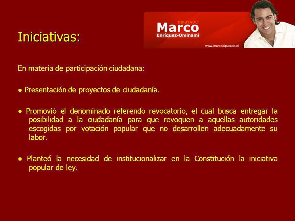 Iniciativas: En materia de participación ciudadana: Presentación de proyectos de ciudadanía. Promovió el denominado referendo revocatorio, el cual bus