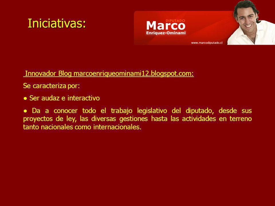 Iniciativas: Innovador Blog marcoenriqueominami12.blogspot.com: Se caracteriza por: Ser audaz e interactivo Da a conocer todo el trabajo legislativo del diputado, desde sus proyectos de ley, las diversas gestiones hasta las actividades en terreno tanto nacionales como internacionales.