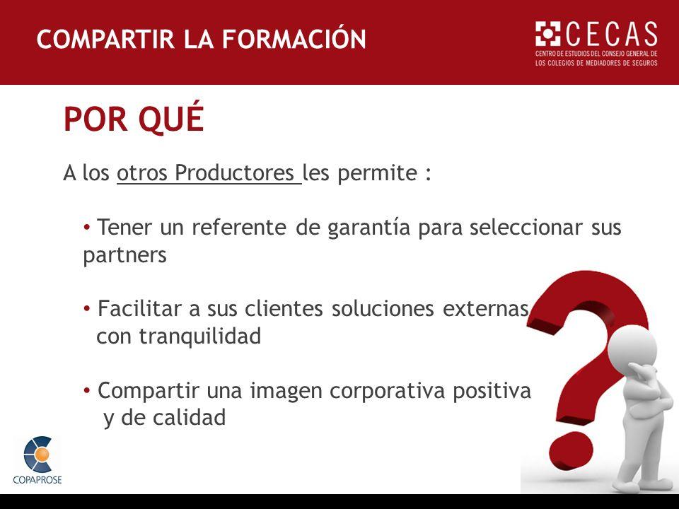 POR QUÉ A los otros Productores les permite : Tener un referente de garantía para seleccionar sus partners Facilitar a sus clientes soluciones externas con tranquilidad Compartir una imagen corporativa positiva y de calidad