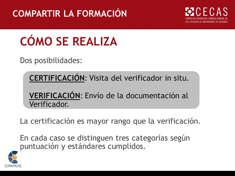 CÓMO SE REALIZA Dos posibilidades: CERTIFICACIÓN: Visita del verificador in situ. VERIFICACIÓN: Envío de la documentación al Verificador. La certifica