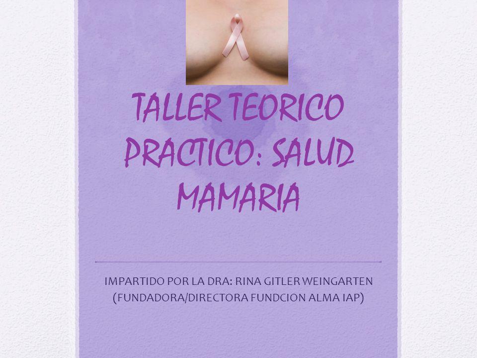 TALLER TEORICO PRACTICO: SALUD MAMARIA IMPARTIDO POR LA DRA: RINA GITLER WEINGARTEN (FUNDADORA/DIRECTORA FUNDCION ALMA IAP)