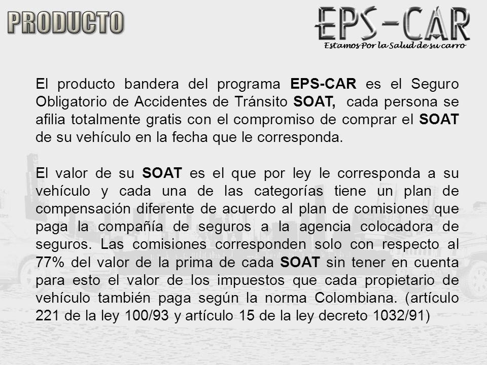 Estamos Por la Salud de su carro El producto bandera del programa EPS-CAR es el Seguro Obligatorio de Accidentes de Tránsito SOAT, cada persona se afi