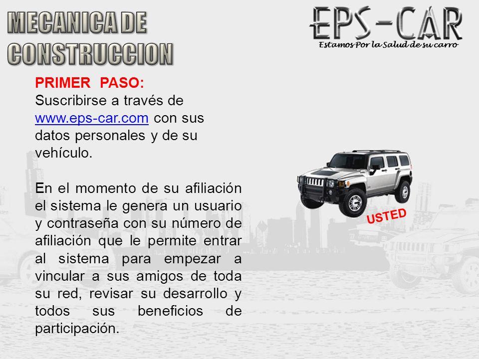 Estamos Por la Salud de su carro PRIMER PASO: Suscribirse a través de www.eps-car.com con sus datos personales y de su vehículo. www.eps-car.com En el