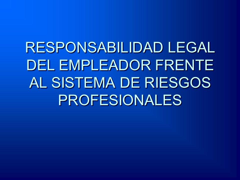 RESPONSABILIDAD LEGAL DEL EMPLEADOR FRENTE AL SISTEMA DE RIESGOS PROFESIONALES