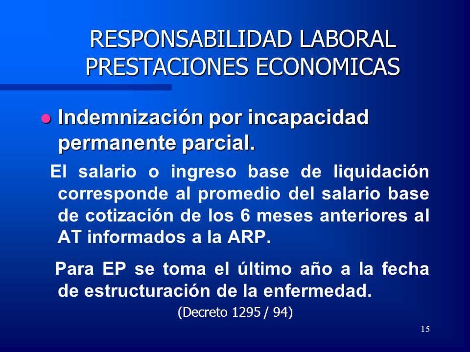 15 RESPONSABILIDAD LABORAL PRESTACIONES ECONOMICAS Indemnización por incapacidad permanente parcial. Indemnización por incapacidad permanente parcial.