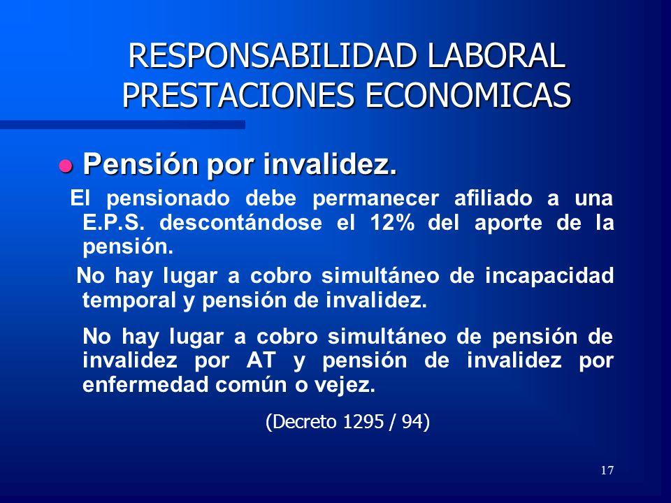 17 RESPONSABILIDAD LABORAL PRESTACIONES ECONOMICAS Pensión por invalidez. Pensión por invalidez. El pensionado debe permanecer afiliado a una E.P.S. d