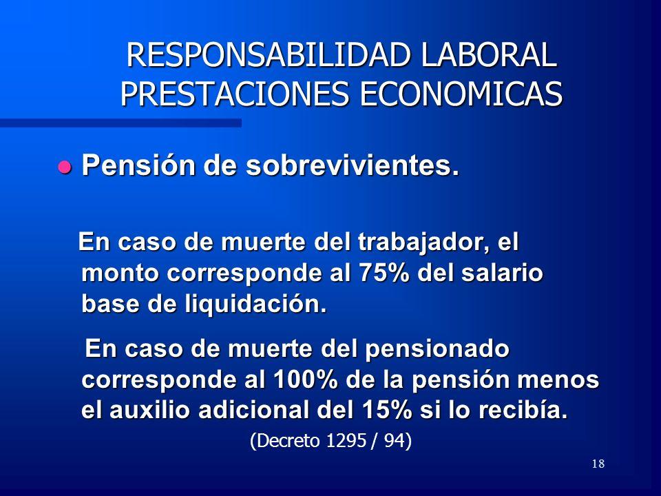 18 RESPONSABILIDAD LABORAL PRESTACIONES ECONOMICAS Pensión de sobrevivientes. Pensión de sobrevivientes. En caso de muerte del trabajador, el monto co