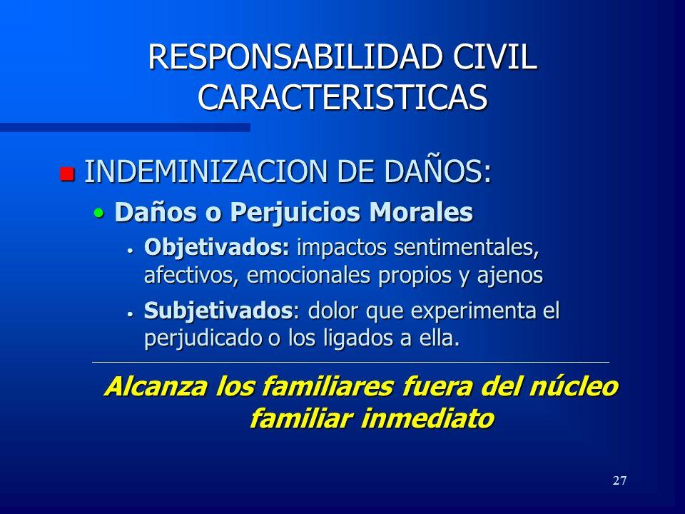 27 RESPONSABILIDAD CIVIL CARACTERISTICAS n INDEMINIZACION DE DAÑOS: Daños o Perjuicios MoralesDaños o Perjuicios Morales Objetivados: impactos sentime