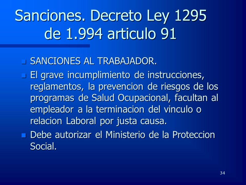 34 Sanciones. Decreto Ley 1295 de 1.994 articulo 91 n SANCIONES AL TRABAJADOR. n El grave incumplimiento de instrucciones, reglamentos, la prevencion