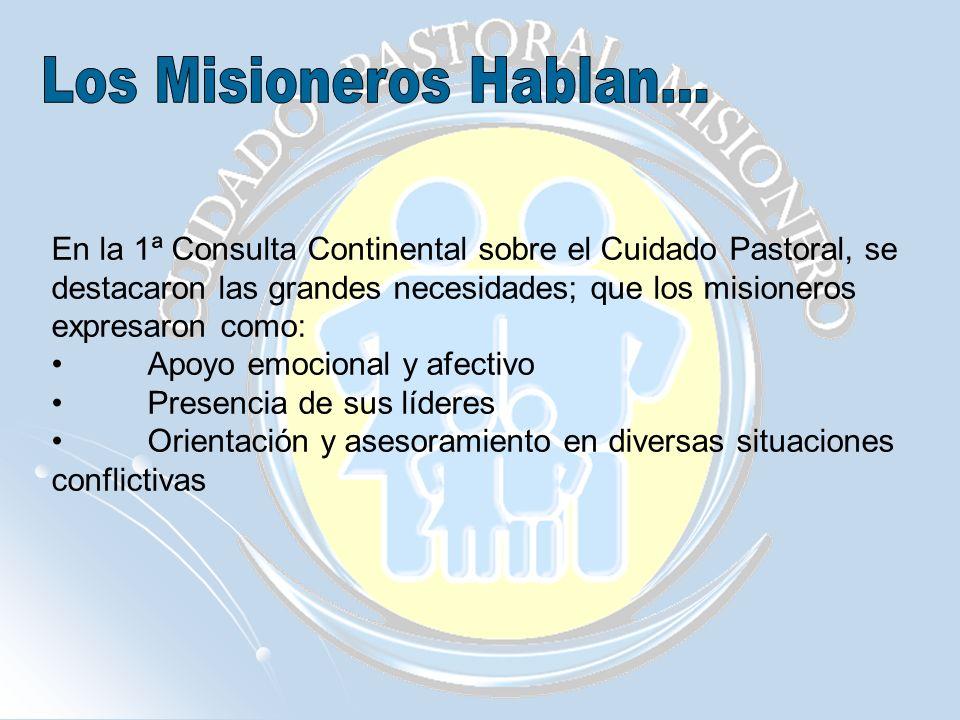 En la 1ª Consulta Continental sobre el Cuidado Pastoral, se destacaron las grandes necesidades; que los misioneros expresaron como: Apoyo emocional y