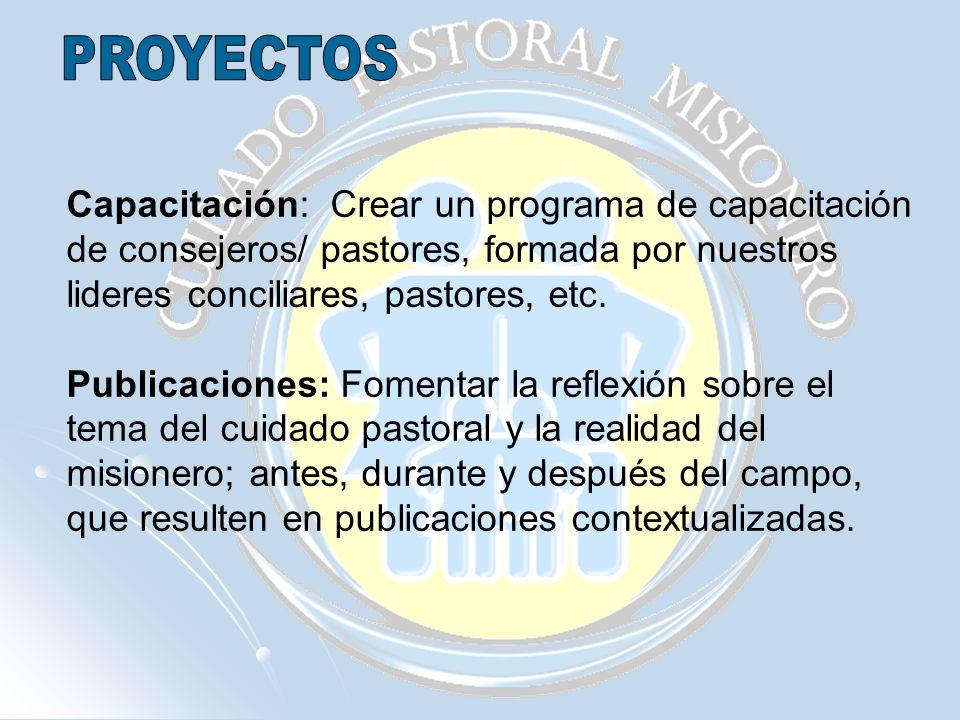 Capacitación: Crear un programa de capacitación de consejeros/ pastores, formada por nuestros lideres conciliares, pastores, etc. Publicaciones: Fomen