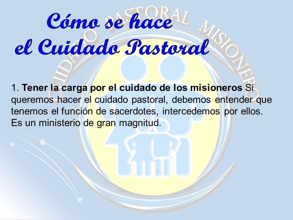 1. Tener la carga por el cuidado de los misioneros Si queremos hacer el cuidado pastoral, debemos entender que tenemos el función de sacerdotes, inter
