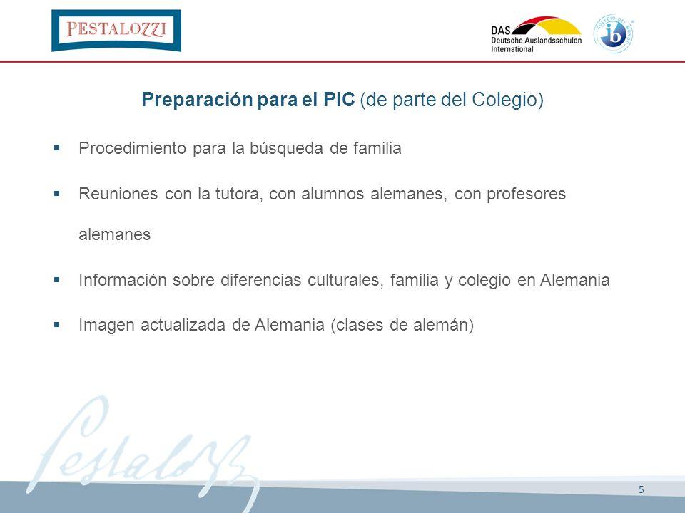 5 Preparación para el PIC (de parte del Colegio) Procedimiento para la búsqueda de familia Reuniones con la tutora, con alumnos alemanes, con profesor