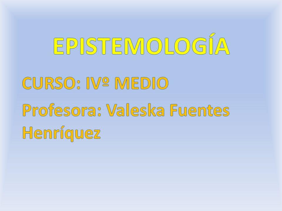 OBJETIVOS Conocer una de las áreas de la filosofía: EPISTEMOLOGÍA.