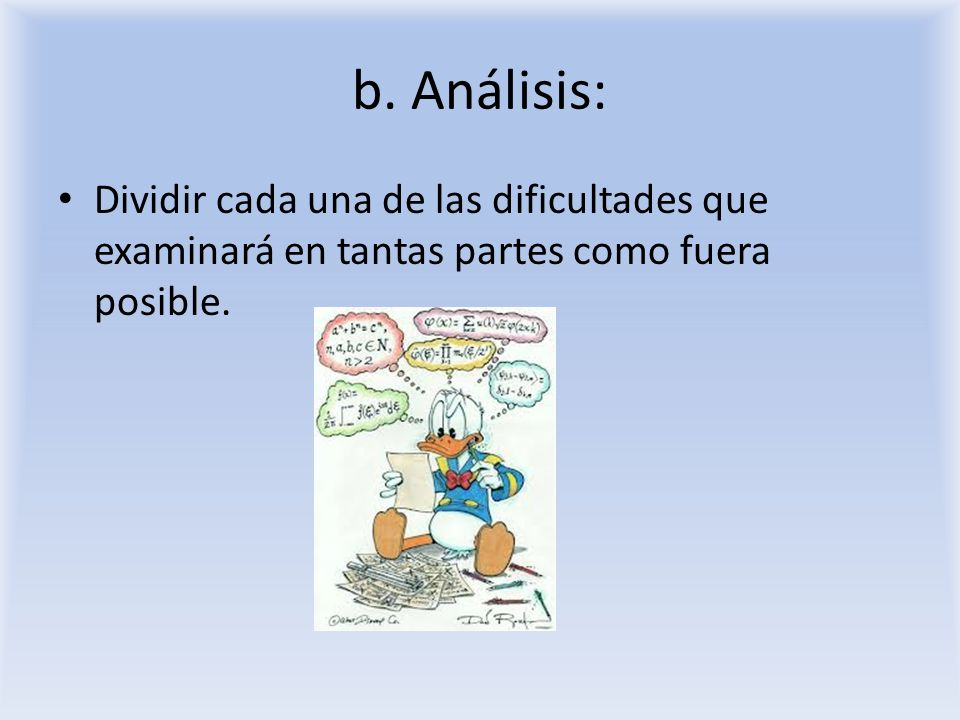 b. Análisis: Dividir cada una de las dificultades que examinará en tantas partes como fuera posible.