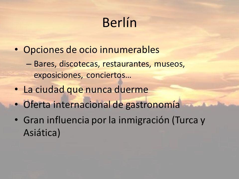 Berlín Opciones de ocio innumerables – Bares, discotecas, restaurantes, museos, exposiciones, conciertos… La ciudad que nunca duerme Oferta internacio