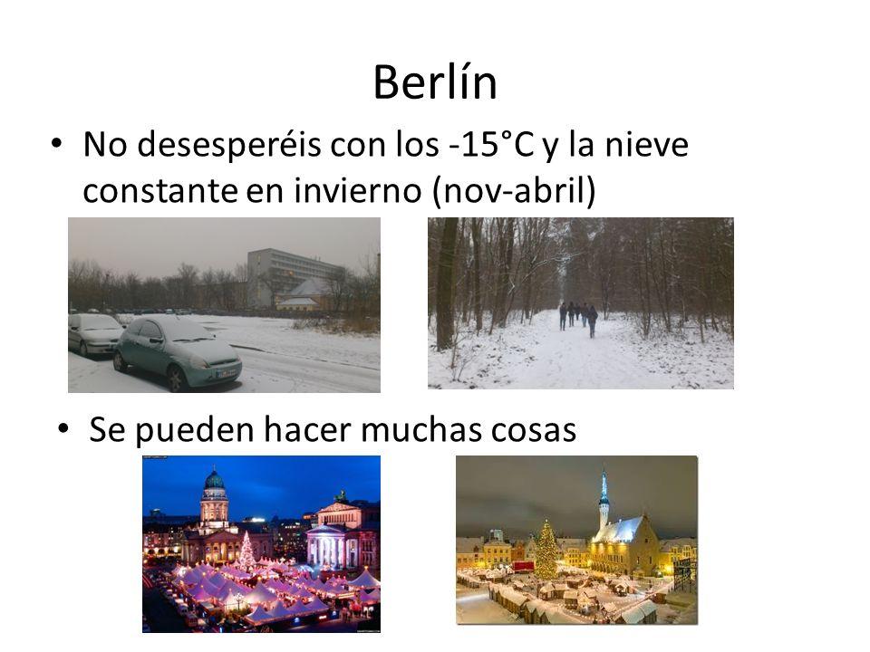 Berlín No desesperéis con los -15°C y la nieve constante en invierno (nov-abril) Se pueden hacer muchas cosas