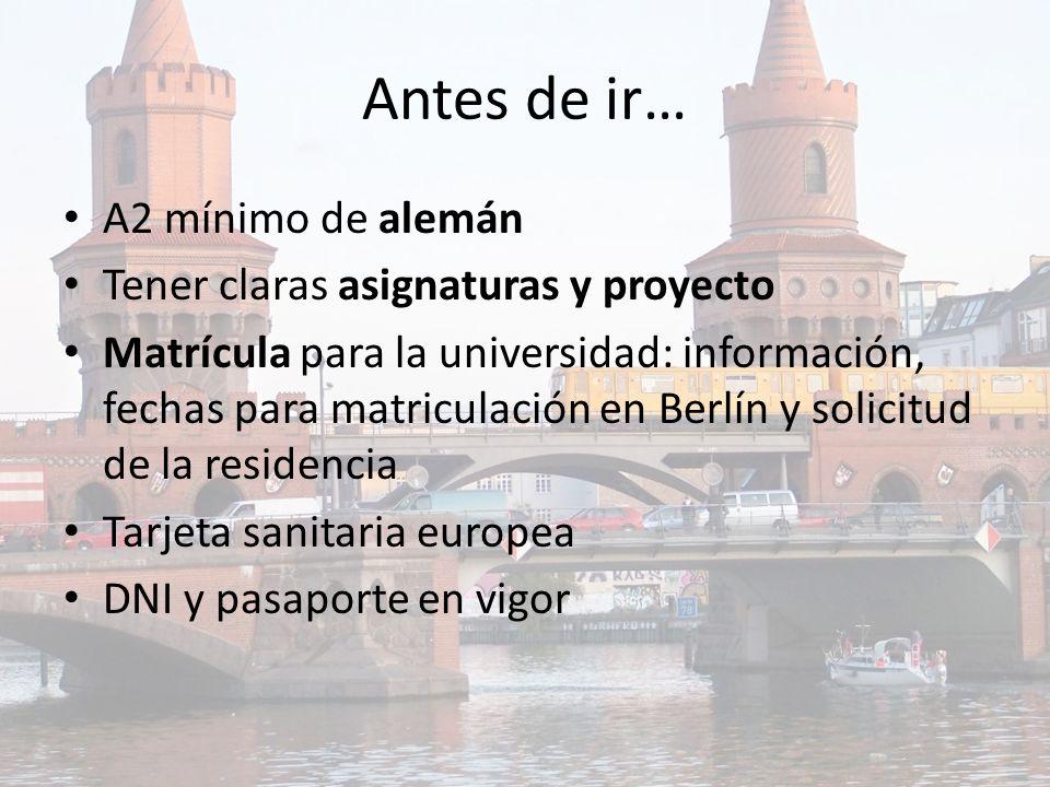 Antes de ir… A2 mínimo de alemán Tener claras asignaturas y proyecto Matrícula para la universidad: información, fechas para matriculación en Berlín y