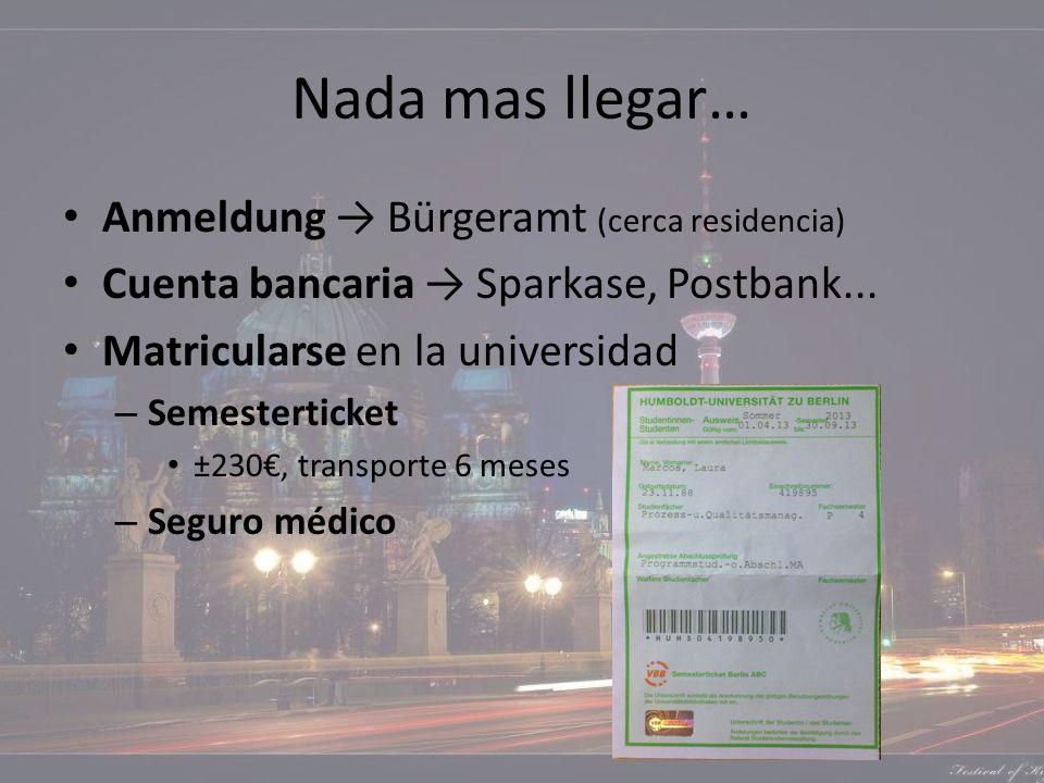 Nada mas llegar… Anmeldung Bürgeramt (cerca residencia) Cuenta bancaria Sparkase, Postbank... Matricularse en la universidad – Semesterticket ±230, tr