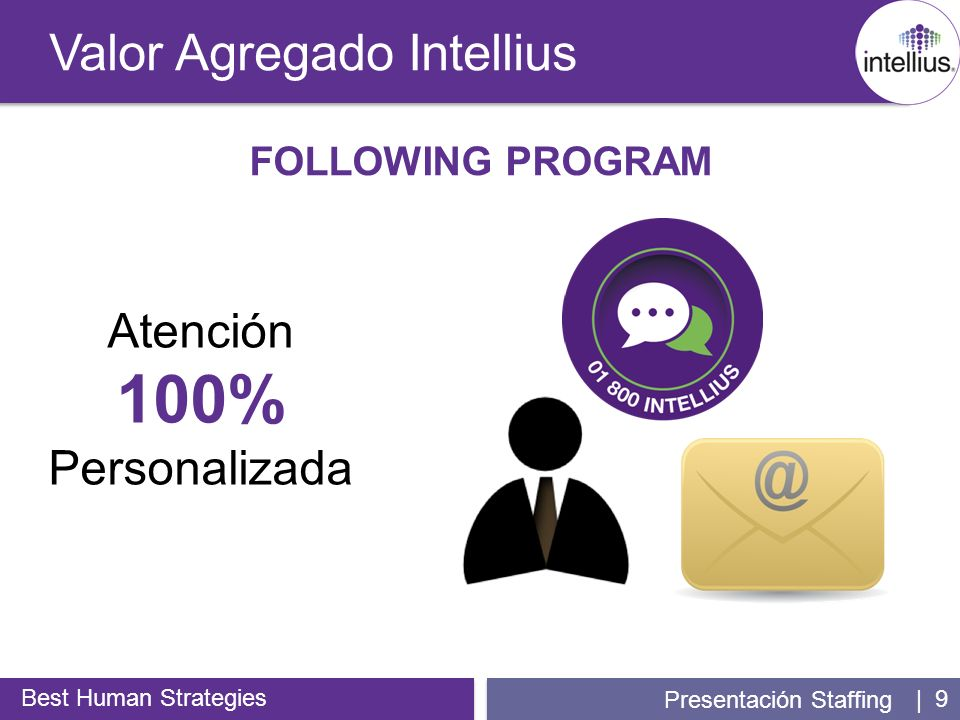 | 9 Valor Agregado Intellius Best Human Strategies Presentación Staffing FOLLOWING PROGRAM Atención 100% Personalizada