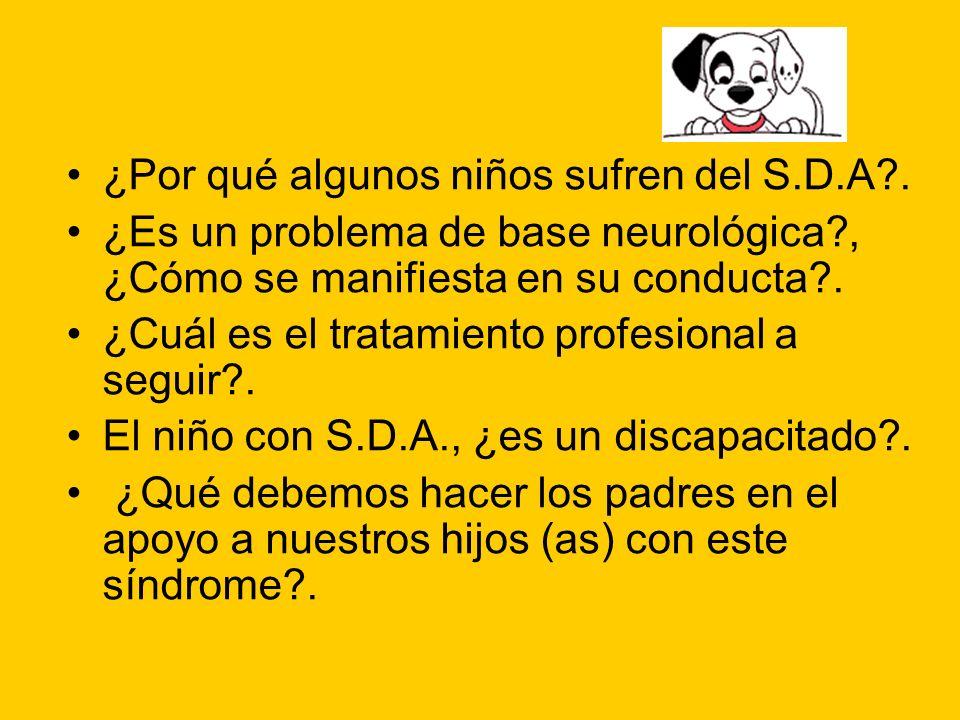 ¿Por qué algunos niños sufren del S.D.A?. ¿Es un problema de base neurológica?, ¿Cómo se manifiesta en su conducta?. ¿Cuál es el tratamiento profesion