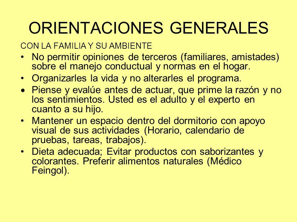 ORIENTACIONES GENERALES CON LA FAMILIA Y SU AMBIENTE No permitir opiniones de terceros (familiares, amistades) sobre el manejo conductual y normas en