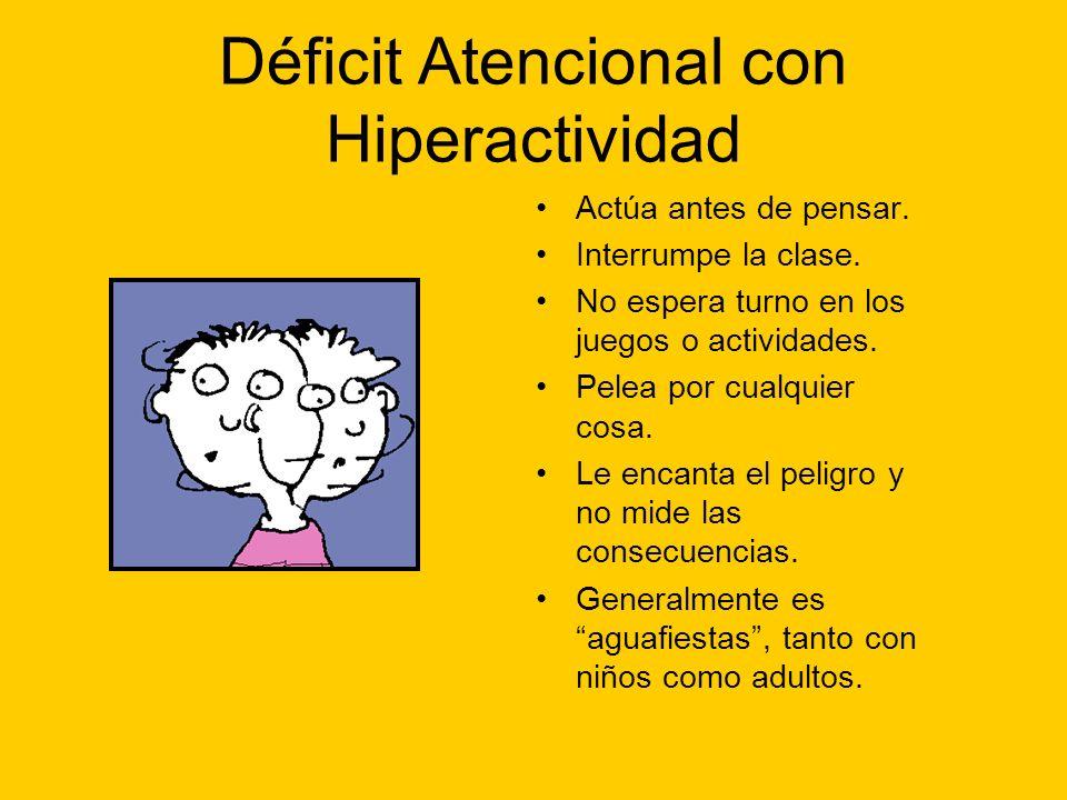 Déficit Atencional con Hiperactividad Actúa antes de pensar. Interrumpe la clase. No espera turno en los juegos o actividades. Pelea por cualquier cos