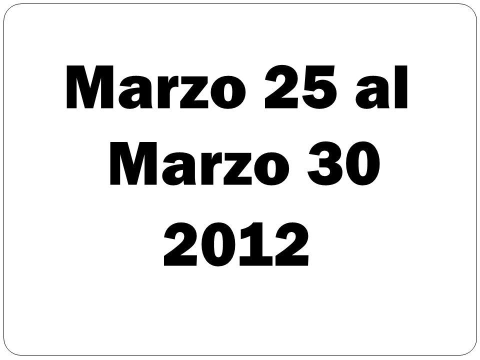 Marzo 25 al Marzo 30 2012
