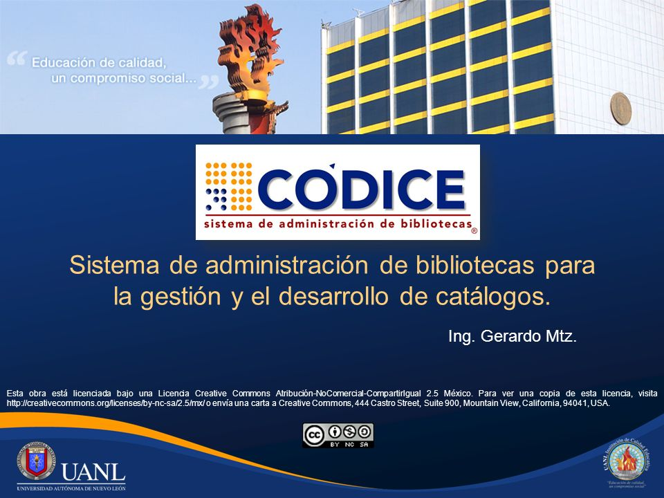 Sistema de administración de bibliotecas para la gestión y el desarrollo de catálogos. Ing. Gerardo Mtz. Esta obra está licenciada bajo una Licencia C