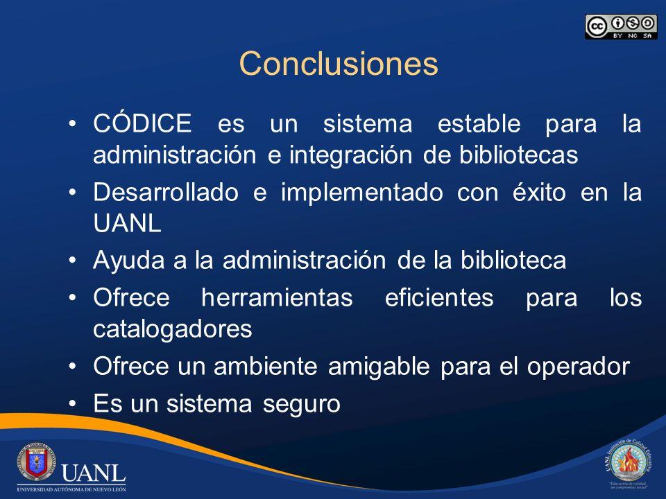 Conclusiones CÓDICE es un sistema estable para la administración e integración de bibliotecas Desarrollado e implementado con éxito en la UANL Ayuda a