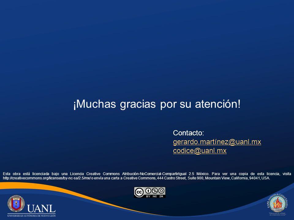 ¡Muchas gracias por su atención! Contacto: gerardo.martínez@uanl.mx codice@uanl.mx Esta obra está licenciada bajo una Licencia Creative Commons Atribu