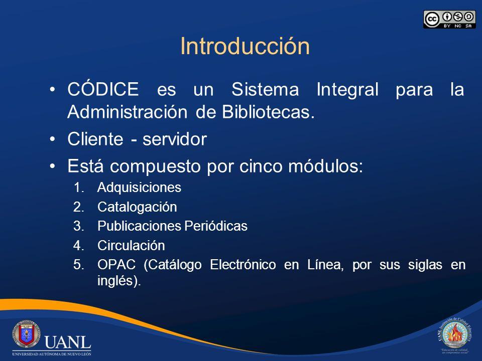 Introducción CÓDICE es un Sistema Integral para la Administración de Bibliotecas. Cliente - servidor Está compuesto por cinco módulos: 1.Adquisiciones