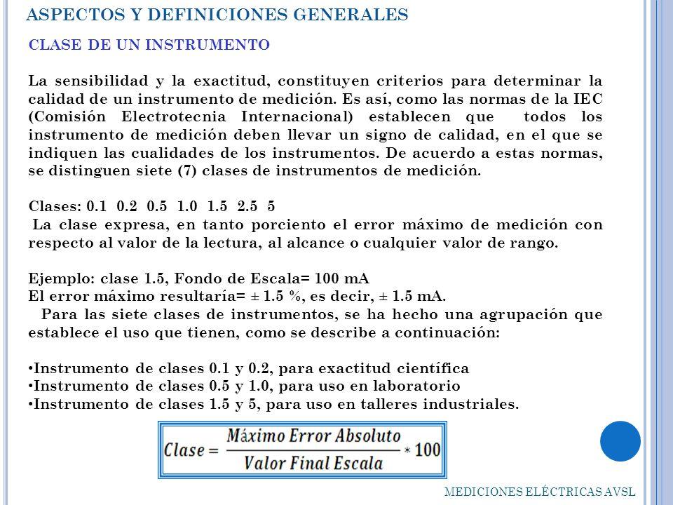 ASPECTOS Y DEFINICIONES GENERALES CLASE DE UN INSTRUMENTO La sensibilidad y la exactitud, constituyen criterios para determinar la calidad de un instr