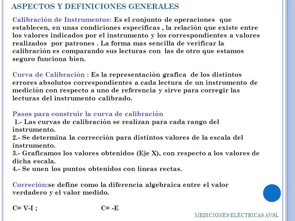 ASPECTOS Y DEFINICIONES GENERALES Calibración de Instrumentos: Es el conjunto de operaciones que establecen, en unas condiciones especificas, la relac