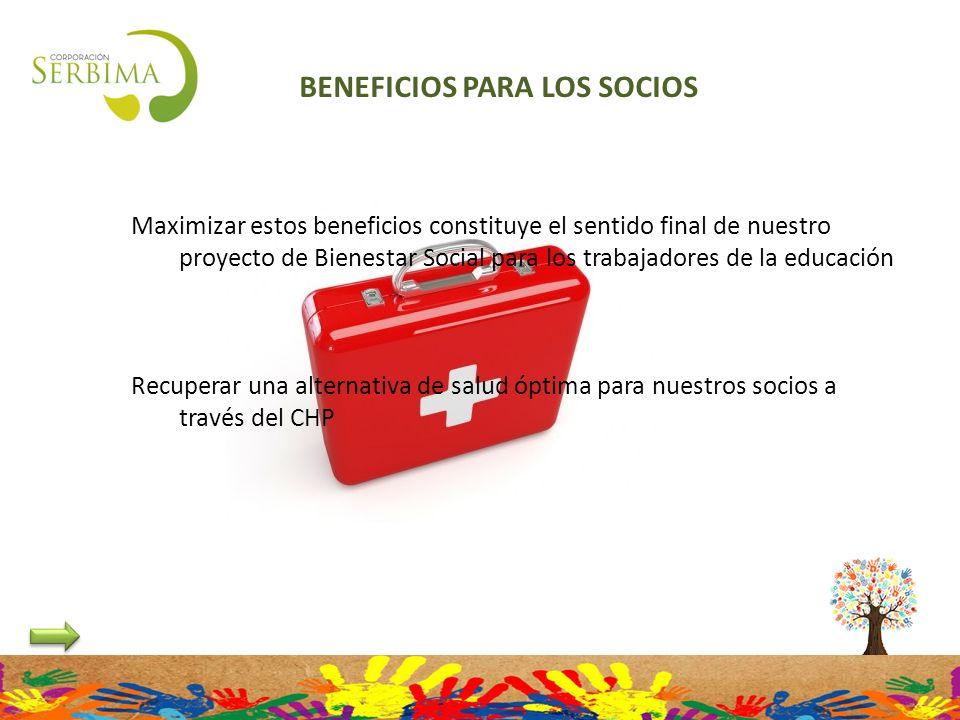 BENEFICIOS PARA LOS SOCIOS Maximizar estos beneficios constituye el sentido final de nuestro proyecto de Bienestar Social para los trabajadores de la